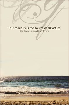 Islam is the religion of modesty… (widely attributed to the Prophet Mohammed pbuh)