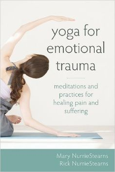 Yoga for Emotional Trauma: Meditations and Practices for Healing Pain and Suffering - Kindle edition by Mary NurrieStearns, Rick NurrieStearns. Health, Fitness & Dieting Kindle eBooks @ Amazon.com.