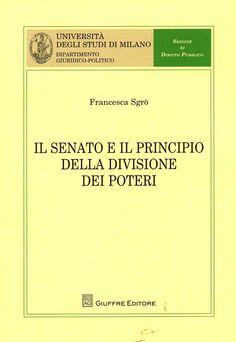 Il senato e il principio della divisione dei poteri / Francesca Sgrò. - Milano : Giuffrè, 2012
