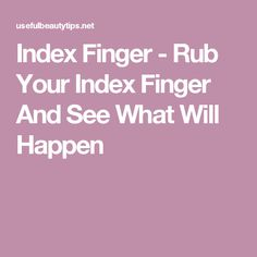 Index Finger - Rub Your Index Finger And See What Will Happen