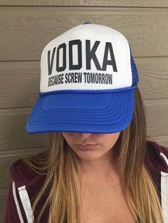 Vodka Because Screw Tomorrow Custom Trucker Hat Drinking Hat Las Vegas  River Havasu Ball Caps d4ae24f7e1bc