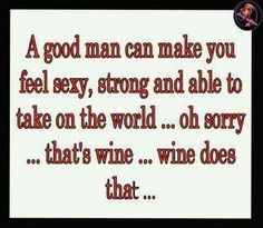 Wine does this, not a man.... - by Repinly.com