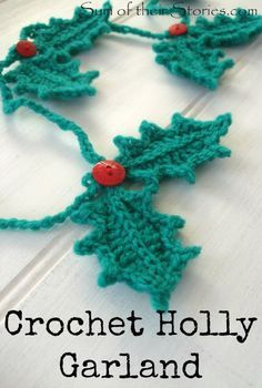 Sum of their Stories: Crocheted Holly Garland Crochet Christmas Garland, Crochet Garland, Crochet Decoration, Crochet Ornaments, Christmas Crochet Patterns, Holiday Crochet, Crochet Snowflakes, Christmas Knitting, Crochet Gifts