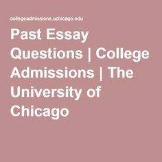 past university of chicago essay questions With the jan 2 deadline for applications fast approaching, the dean of admissions at the university of chicago sent out a sample essay last week to thousands of high school seniors in hopes that it lightens your mood, reduces any end-of-the-year stress and inspires your creative.