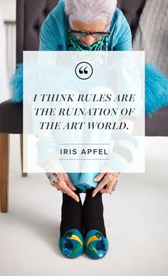 Iris Apfel   Clothing Design   American Legend   Style Icon   Fashion Advice   Inspirational Wisdom   Pinterest Quote Words Quotes, Wise Words, Me Quotes, Sayings, Famous Quotes, Funny Quotes, Iris Apfel Quotes, How To Have Style, Artist Quotes