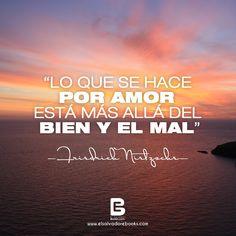 """""""Lo que se hace por #amor está más allá del bien y el mal"""" —Friedrich Nietzsche—  Visítanos: http://www.elsalvadorebooks.com"""