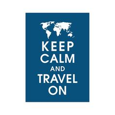 Hey, I found this really awesome Etsy listing at https://www.etsy.com/listing/183102721/keep-calm-and-travel-on-5x7-art-print