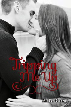 Tripping Me Up by Amber Garza