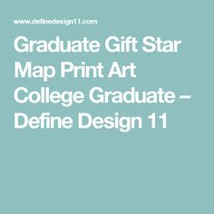 Graduate Gift Star Map Print Art College Graduate – Define Design 11