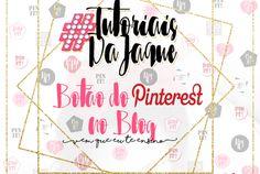 #TutoriaisDaJaque | Botão do Pinterest no Blog