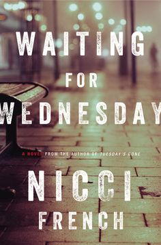 WAITING FOR WEDNESDAY by Nicci French -- The thrilling third novel starring London psychotherapist-turned-detective Frieda Klein—from internationally bestselling author.