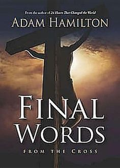 Final Words DVD with Leader's Guide: From the Cross by Adam Hamilton. Save 34 Off!. $25.74. Publication: December 2011. Publisher: Abingdon Press; DVD Ldg edition (December 2011)
