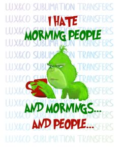 christmas quotes I Hate Morning People and Mornings and People Grinch Christmas Sublimation Transfer Der Grinch Film, The Grinch Movie, The Grinch Quotes, Grinch Christmas Decorations, Grinch Stole Christmas, Cute Christmas Wallpaper, Christmas Background, Christmas Quotes, Christmas Shirts