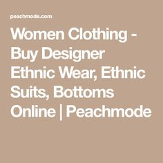 Women Clothing - Buy Designer Ethnic Wear, Ethnic Suits, Bottoms Online | Peachmode