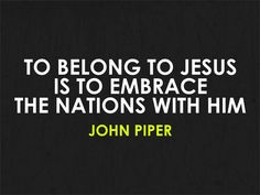 To belong to Jesus is to embrace the nations with him. Bible Verses Quotes, Jesus Quotes, Me Quotes, Christian Devotions, Christian Quotes, John Piper Quotes, 5 Solas, Work For The Lord, Soli Deo Gloria