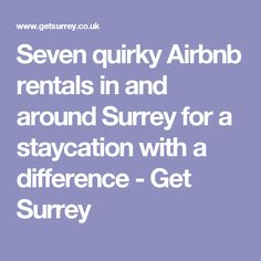 Seven quirky Airbnb rentals in and around Surrey for a staycation with a difference - Get Surrey