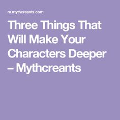 Three Things That Will Make Your Characters Deeper – Mythcreants