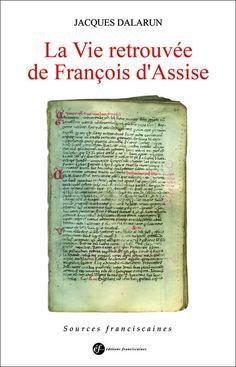 La vie retrouvée de François d'Assise / Jacques Dalarun