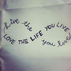 "infinity tattoo ""live the life you love, love the life you live"""
