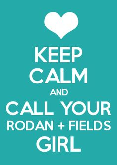 KEEP CALM AND CALL YOUR RODAN   FIELDS GIRL Www.lisasskincare.myrandf.com