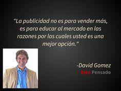 """""""La publicidad no es para vender...David Gomez"""
