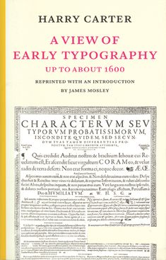 A view of early typography: up to about 1600, by Harry Carter ( with introduction by James Mosley).