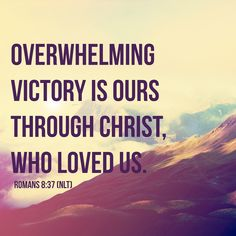 Overwhelming victory is ours through Christ who loved us.  Romans