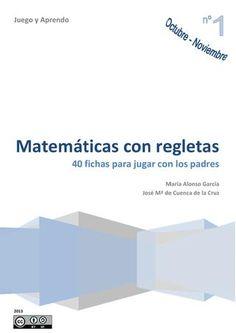 Matematicas con regletas  Cuadernillo de iniciación para que los niños a partir de 5 o 6 años puedan aprender las operaciones matemáticas básicas, divirtiéndose jugando con regletas de Cuisenaire y la ayuda de sus padres