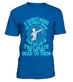 Sagittarius No Middle Ground Either Love Past Death T Shirt