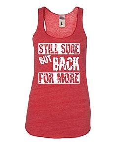 Large Red Womens Still Sore But Back For More Funny Workout Gym Sleeveless Racerback Tank Top T-Shirt Funny Workout Shirts, Gym Shirts, Workout Humor, Workout Tops, Cute Shirts, Fitness Shirts, Fitness Gear, Fitness Clothing, Fitness Motivation