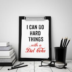 "Diet Coke Lovers Gift Ideas!  ""I can do hard things...with a Diet Coke""  Printable Wall Art Poster Funny Quote!  #dietcokehumor"