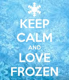 keep calm and love frozen | KEEP CALM AND LOVE FROZEN