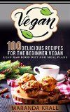 Vegan: 100 Delicious Recipes For The Beginner Vegan, Lean Meals, And Diet Plans: 100 delicious Recipes For The Beginner Vegan (vegan cookbook,vegan diet,vegan ... cooker,vegan protein powder,vegan protein)