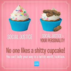 Profane, yes. However, spot on! No One Likes a Shitty Cupcake: A Reminder for Social Justice Warriors
