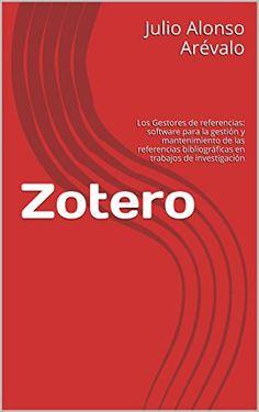 Zotero: Los gestores de referencias: software para la gestión y mantenimiento de las referencias bibliográficas en trabajos de investigación eBook: Julio Alonso Arévalo: Amazon.es: Tienda Kindle