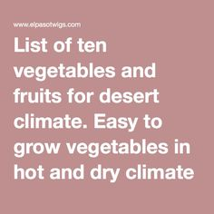 List of ten vegetables and fruits for desert climate. Easy to grow vegetables in hot and dry climate of El Paso