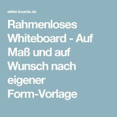 Rahmenloses Whiteboard - Auf Maß und auf Wunsch nach eigener Form-Vorlage