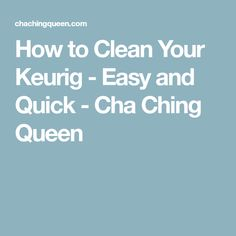How to Clean Your Keurig - Easy and Quick - Cha Ching Queen