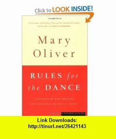 Rules for the Dance A Handbook for Writing and Reading Metrical Verse Mary Oliver , ISBN-10: 039585086X  ,  , ASIN: B003L1ZYRO , tutorials , pdf , ebook , torrent , downloads , rapidshare , filesonic , hotfile , megaupload , fileserve