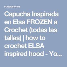 Capucha Inspirada en Elsa FROZEN a Crochet (todas las tallas) | how to crochet ELSA inspired hood - YouTube