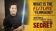101: What is the Future of Filmmaking? A Lightsaber Duel Reveals the Secret