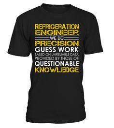 Refrigeration Engineer We Do Precision Guess Work Job Title T-Shirt #RefrigerationEngineer
