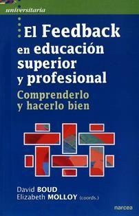 El feedback en educación superior y profesional : comprenderlo y hacerlo bien David Boud, Elizabeth Molloy (coords.) ; [autores, Fernando Bello ... et al. ; traducción, Sara Alcina Zayas]. LB 1033.5 F