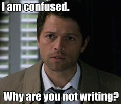 Castiel thinks I should write more.
