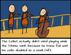 Funny pictures about The Titanic's Cellist. Oh, and cool pics about The Titanic's Cellist. Also, The Titanic's Cellist. Music Jokes, Music Humor, Funny Music, Cellos, Orchestra Humor, Orchestra Problems, Im Surrounded By Idiots, Cello Music, Cello Art