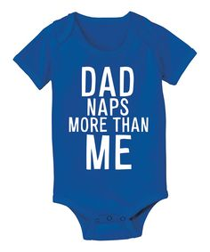 Look what I found on #zulily! Royal Blue 'Daddy Naps More Than Me' Bodysuit - Infant by KidTeeZ #zulilyfinds