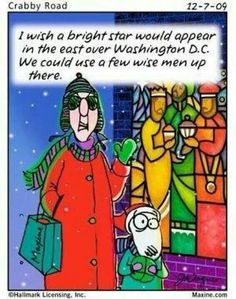 I wish a bright star would appear in the east over Washington D.C. We could use a few wise men up there#