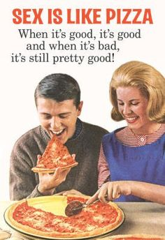 Pizza and sex, hmm, might have to try that some time ;)