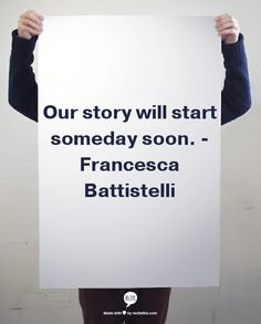 Our story will start someday soon. - Francesca Battistelli