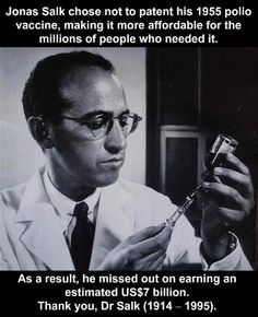 Jonas Salk chose not to patent his Polio Vaccine making it affordable for all...LOVE